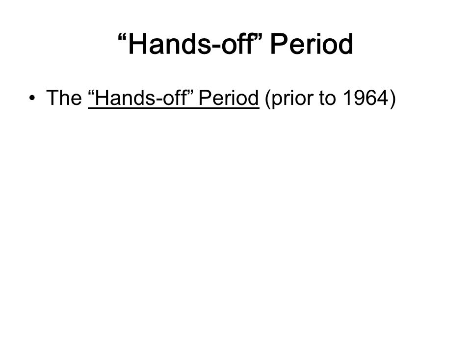 Hands-off Period The Hands-off Period (prior to 1964)