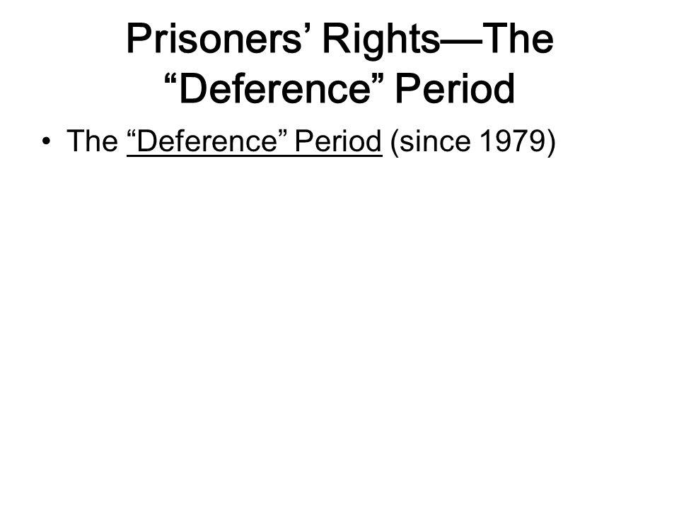Prisoners' Rights—The Deference Period The Deference Period (since 1979)