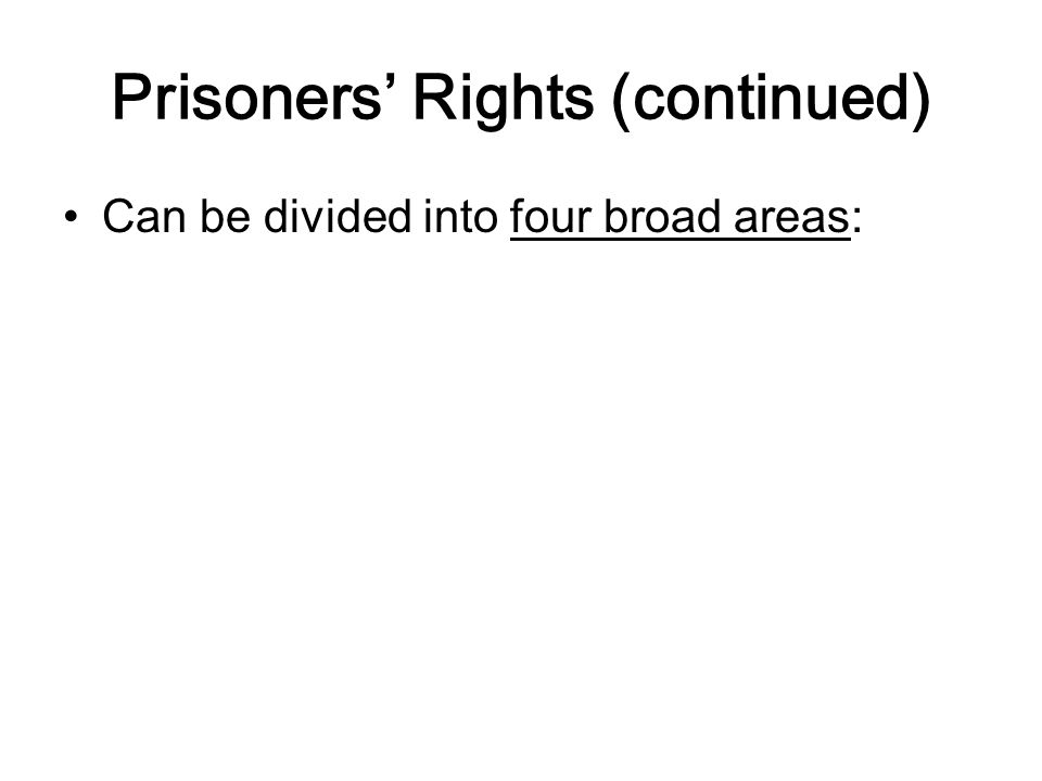 Prisoners' Rights (continued) Can be divided into four broad areas: