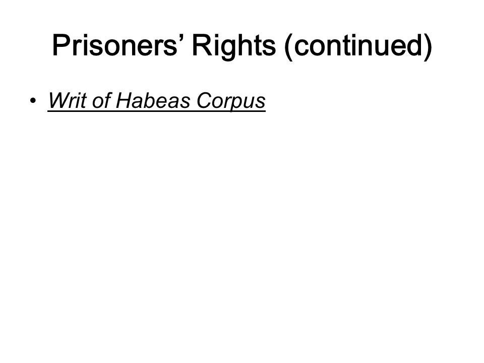 Prisoners' Rights (continued) Writ of Habeas Corpus