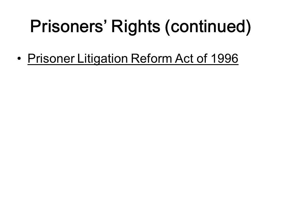 Prisoners' Rights (continued) Prisoner Litigation Reform Act of 1996