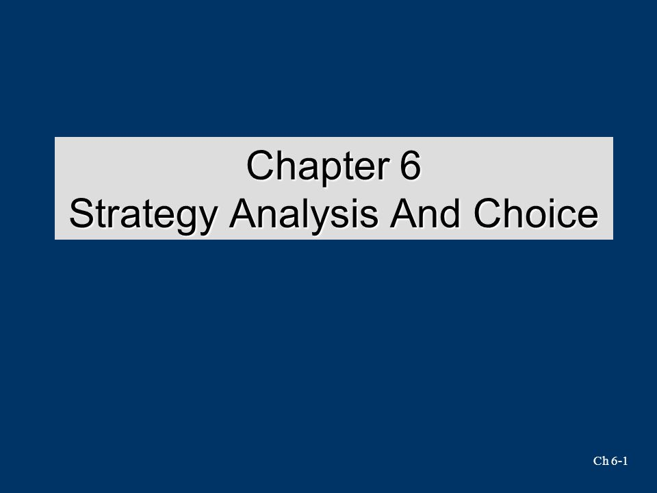 Ch 6-1 Chapter 6 Strategy Analysis And Choice