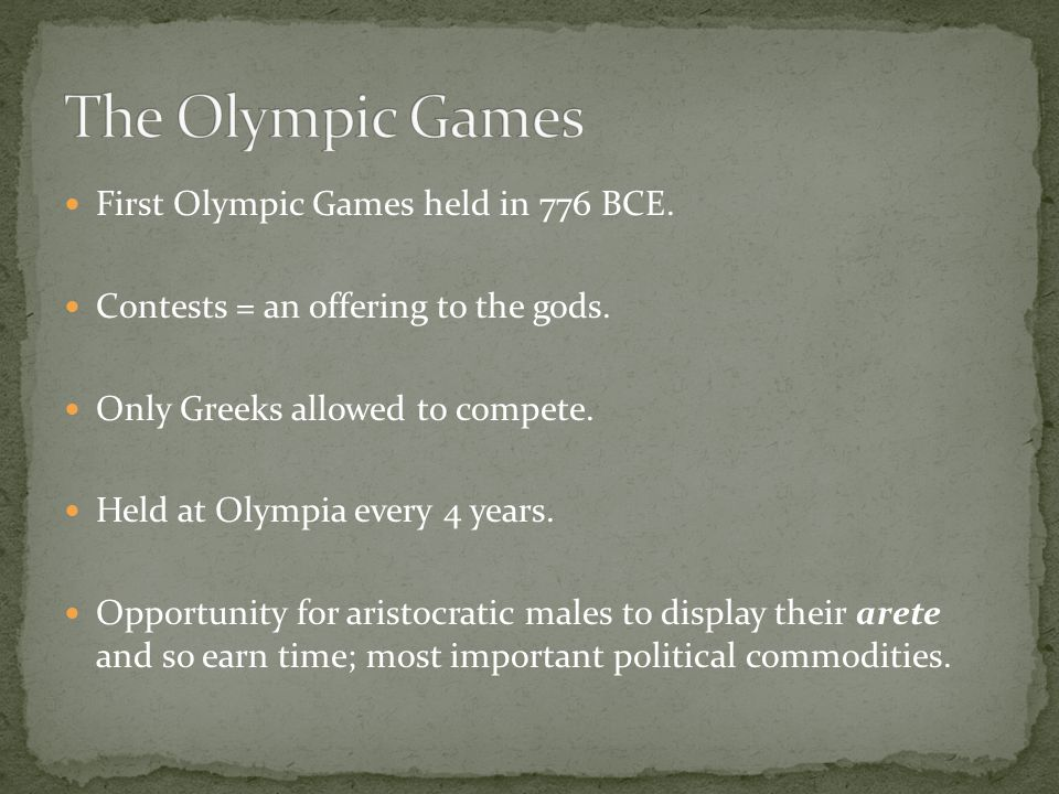 First Olympic Games held in 776 BCE. Contests = an offering to the gods.