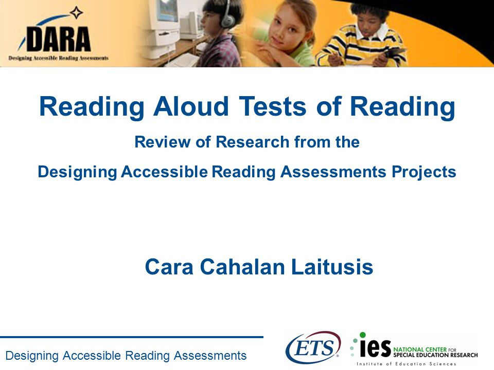 Designing Accessible Reading Assessments Reading Aloud Tests of Reading Review of Research from the Designing Accessible Reading Assessments Projects