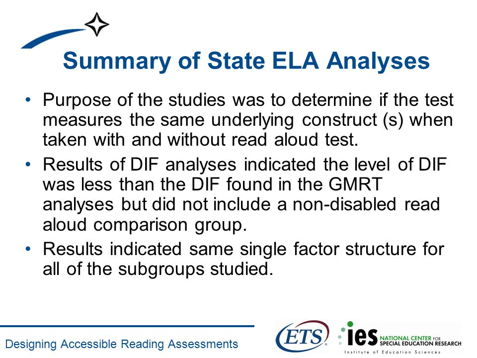 Designing Accessible Reading Assessments Summary of State ELA Analyses Purpose of the studies was to determine if the test measures the same underlyin