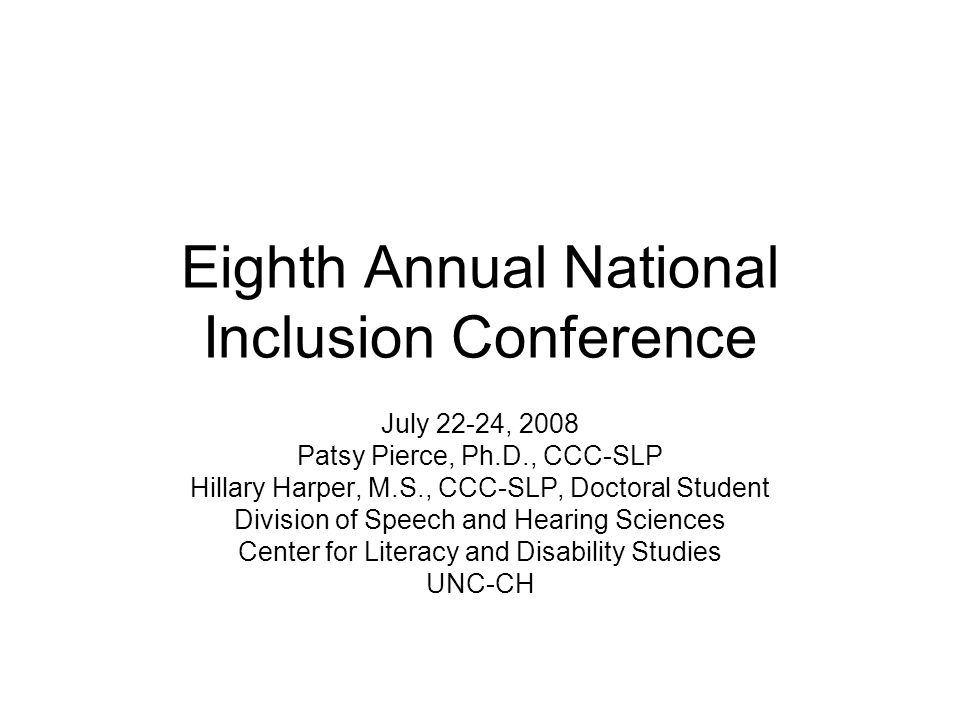 Eighth Annual National Inclusion Conference July 22-24, 2008 Patsy Pierce, Ph.D., CCC-SLP Hillary Harper, M.S., CCC-SLP, Doctoral Student Division of