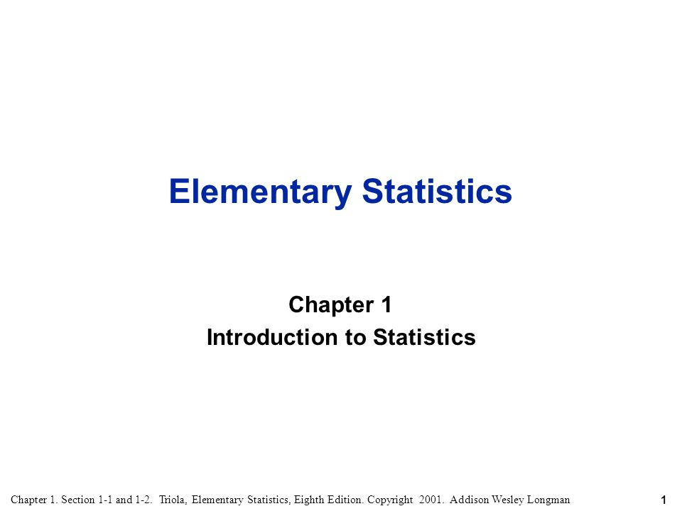 1 Chapter 1. Section 1-1 and 1-2. Triola, Elementary Statistics, Eighth Edition. Copyright 2001. Addison Wesley Longman Elementary Statistics Chapter