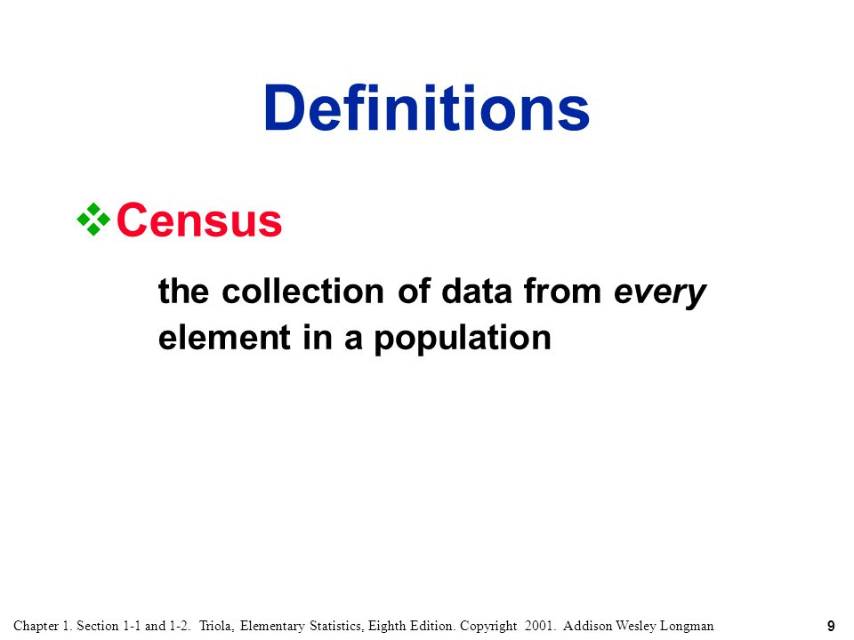 9 Chapter 1. Section 1-1 and 1-2. Triola, Elementary Statistics, Eighth Edition. Copyright 2001. Addison Wesley Longman Definitions  Census the colle