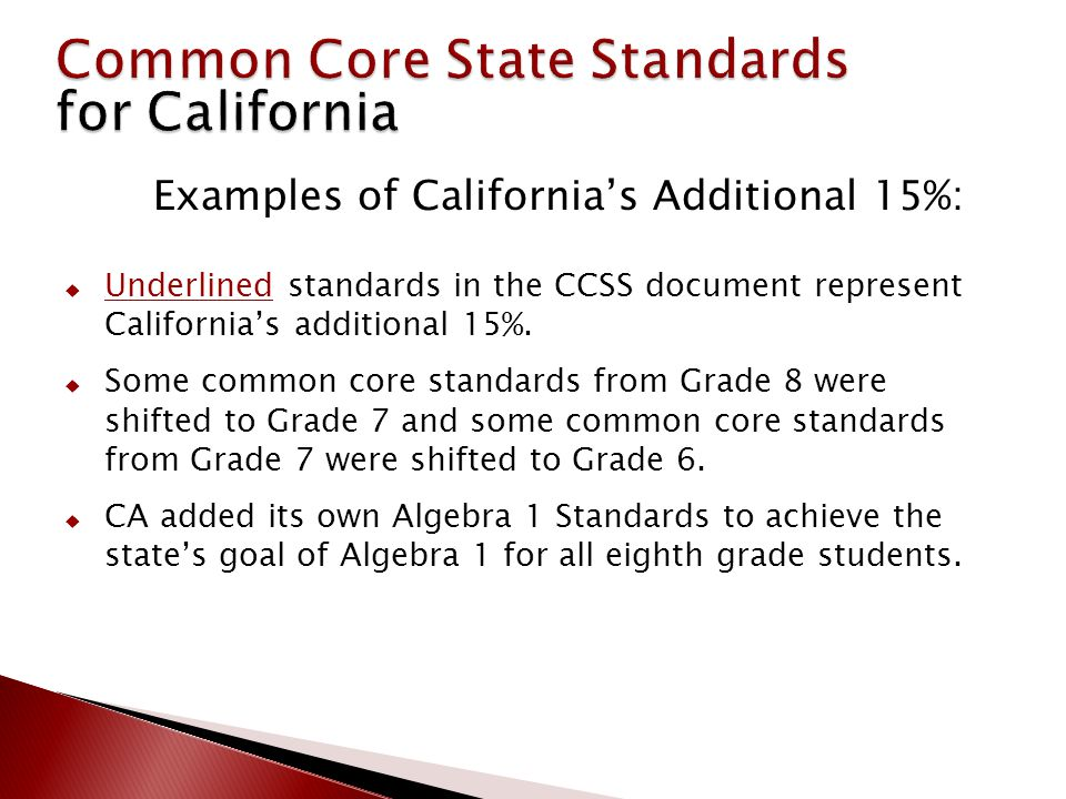 Examples of California's Additional 15%:  Underlined standards in the CCSS document represent California's additional 15%.  Some common core standar
