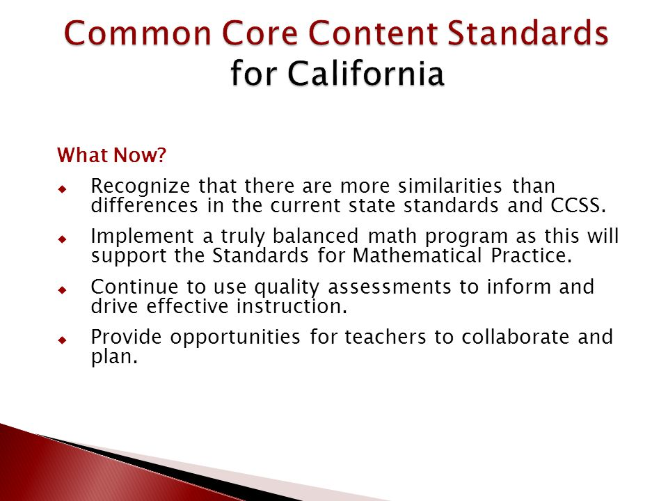What Now?  Recognize that there are more similarities than differences in the current state standards and CCSS.  Implement a truly balanced math pro