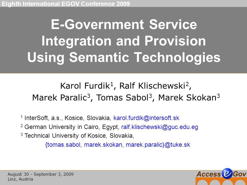 page: 12 K.Furdik et al: E-Government Service Integration and Provision Using Semantic Technologies Eighth International EGOV Conference 2009.