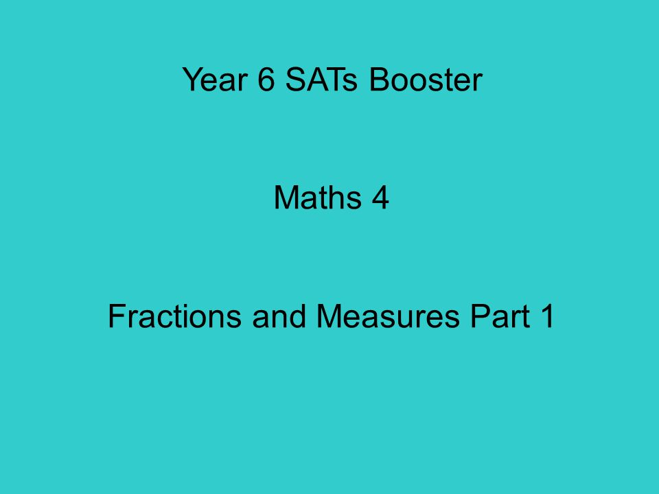 Year 6 SATs Booster Maths 4 Fractions and Measures Part 1