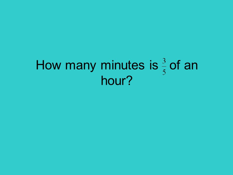 How many minutes is of an hour?