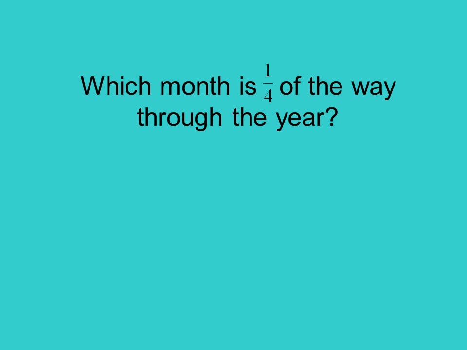 Which month is of the way through the year