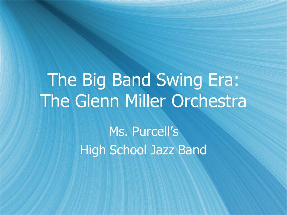 The Big Band Swing Era: The Glenn Miller Orchestra Ms.