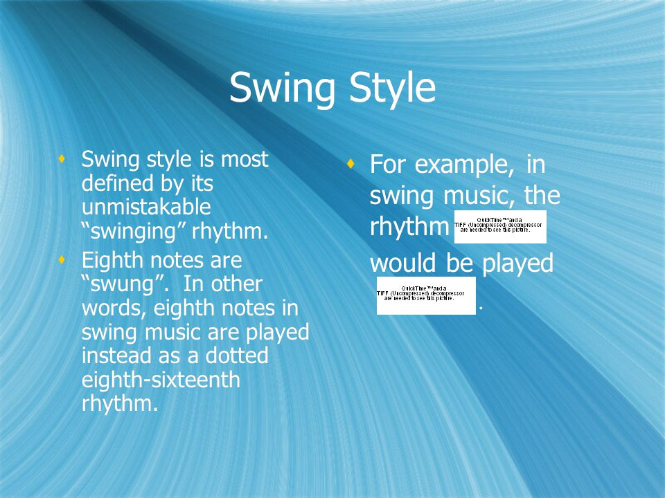 Swing Style  Swing style is most defined by its unmistakable swinging rhythm.