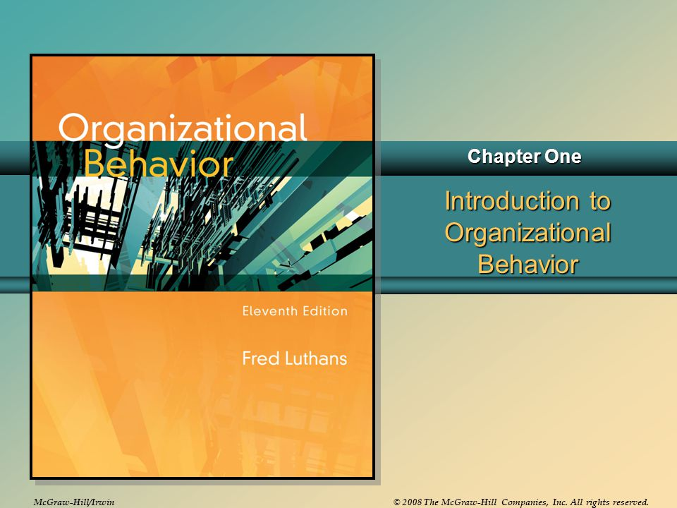 McGraw-Hill/Irwin© 2008 The McGraw-Hill Companies, Inc. All rights reserved. Introduction to Organizational Behavior Chapter One