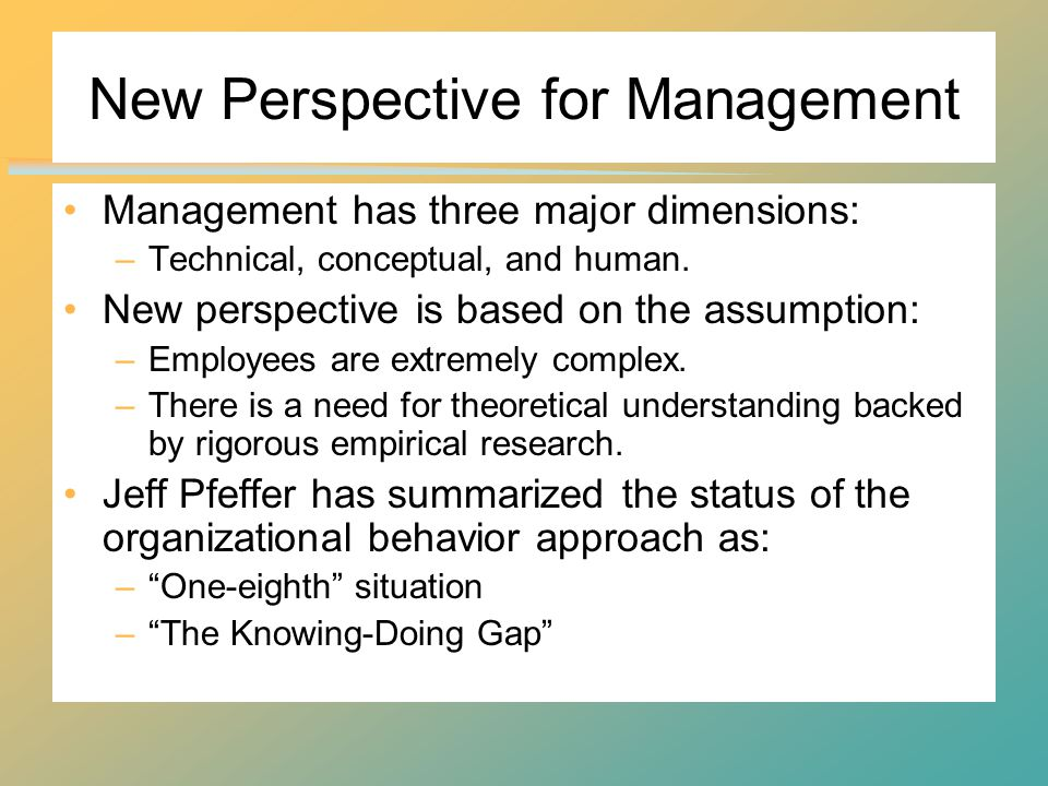 New Perspective for Management Management has three major dimensions: –Technical, conceptual, and human.