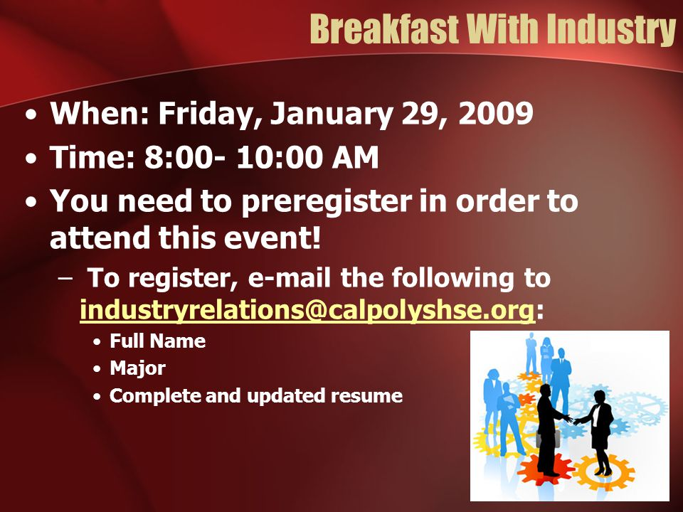 Breakfast With Industry When: Friday, January 29, 2009 Time: 8:00- 10:00 AM You need to preregister in order to attend this event.