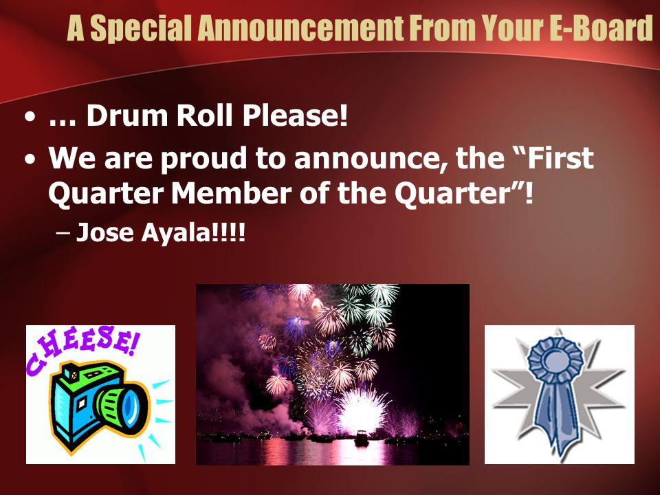 """A Special Announcement From Your E-Board … Drum Roll Please! We are proud to announce, the """"First Quarter Member of the Quarter""""! –Jose Ayala!!!!"""