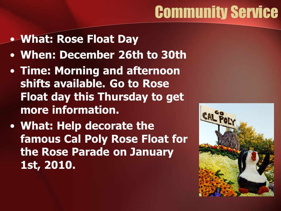 Community Service What: Rose Float Day When: December 26th to 30th Time: Morning and afternoon shifts available. Go to Rose Float day this Thursday to