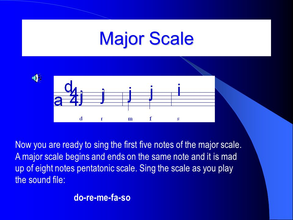 Major Scale Now you are ready to sing the first five notes of the major scale. A major scale begins and ends on the same note and it is mad up of eigh