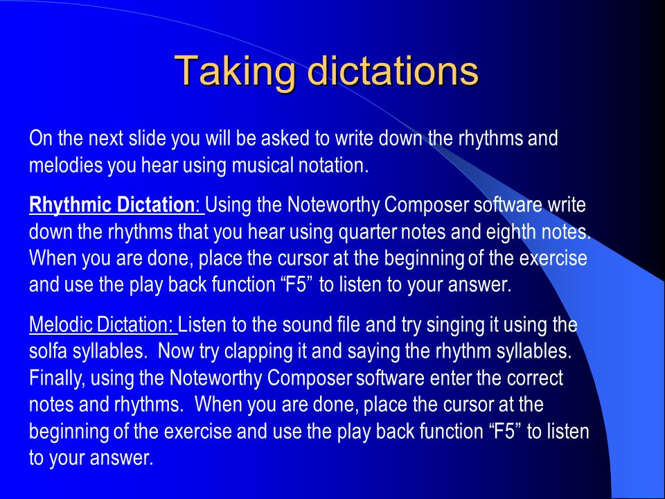 Taking dictations On the next slide you will be asked to write down the rhythms and melodies you hear using musical notation. Rhythmic Dictation : Usi