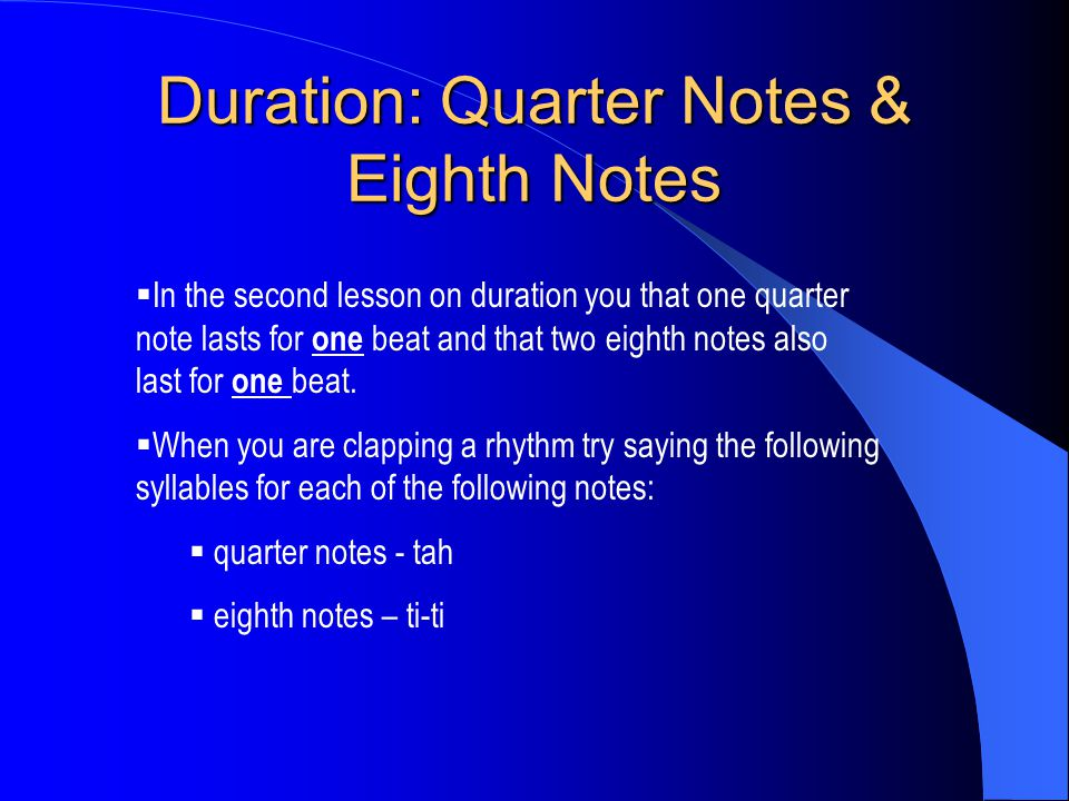 Duration: Quarter Notes & Eighth Notes  In the second lesson on duration you that one quarter note lasts for one beat and that two eighth notes also last for one beat.