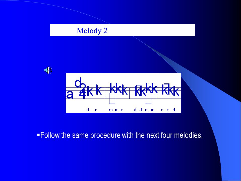 Melody 2  Follow the same procedure with the next four melodies.