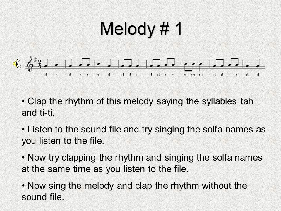 Melody # 1 Clap the rhythm of this melody saying the syllables tah and ti-ti. Listen to the sound file and try singing the solfa names as you listen t