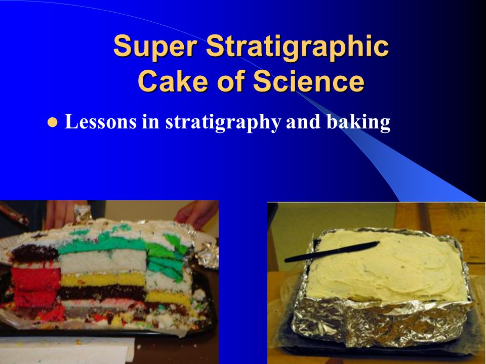 Super Stratigraphic Cake of Science Lessons in stratigraphy and baking