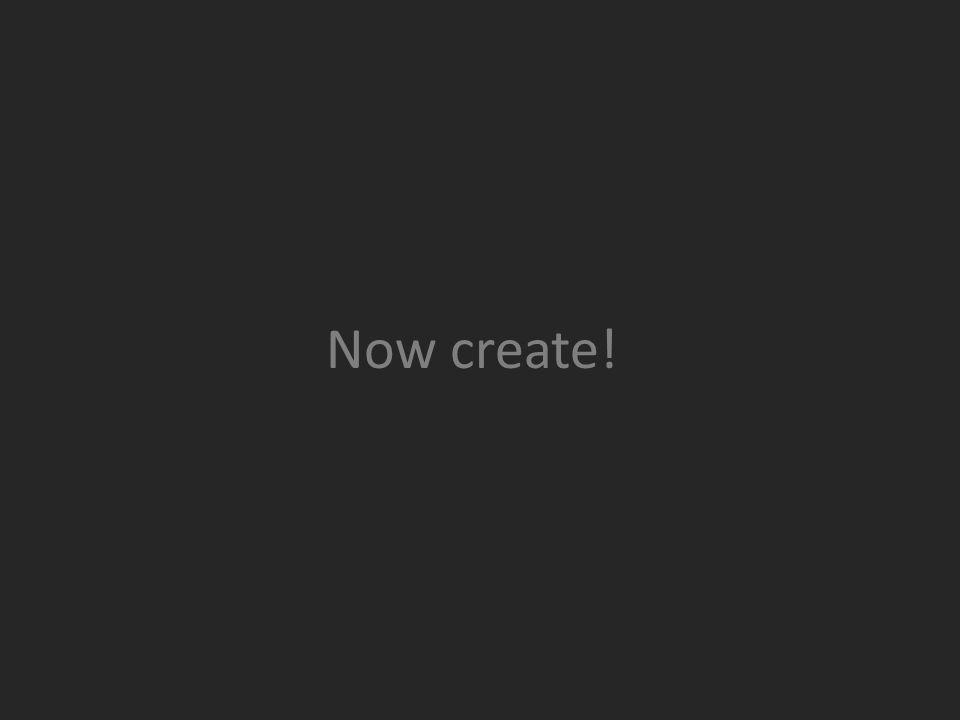 Now create!