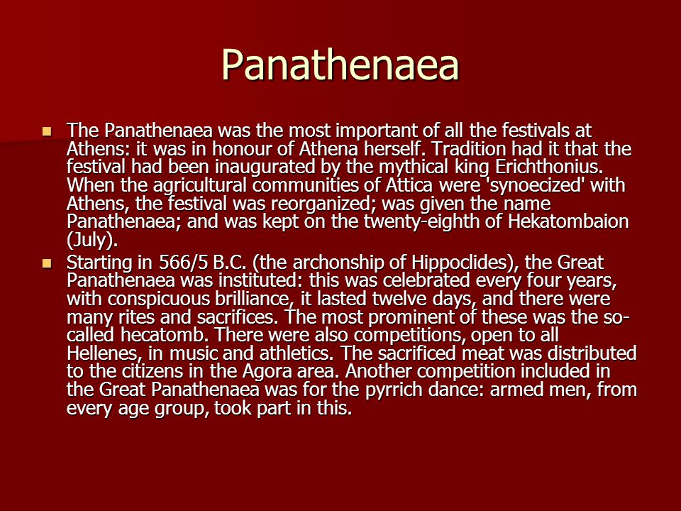 Panathenaea The Panathenaea was the most important of all the festivals at Athens: it was in honour of Athena herself.