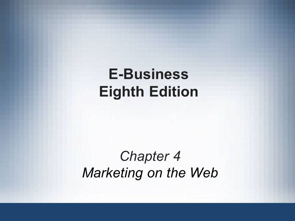 E-Business Eighth Edition Chapter 4 Marketing on the Web