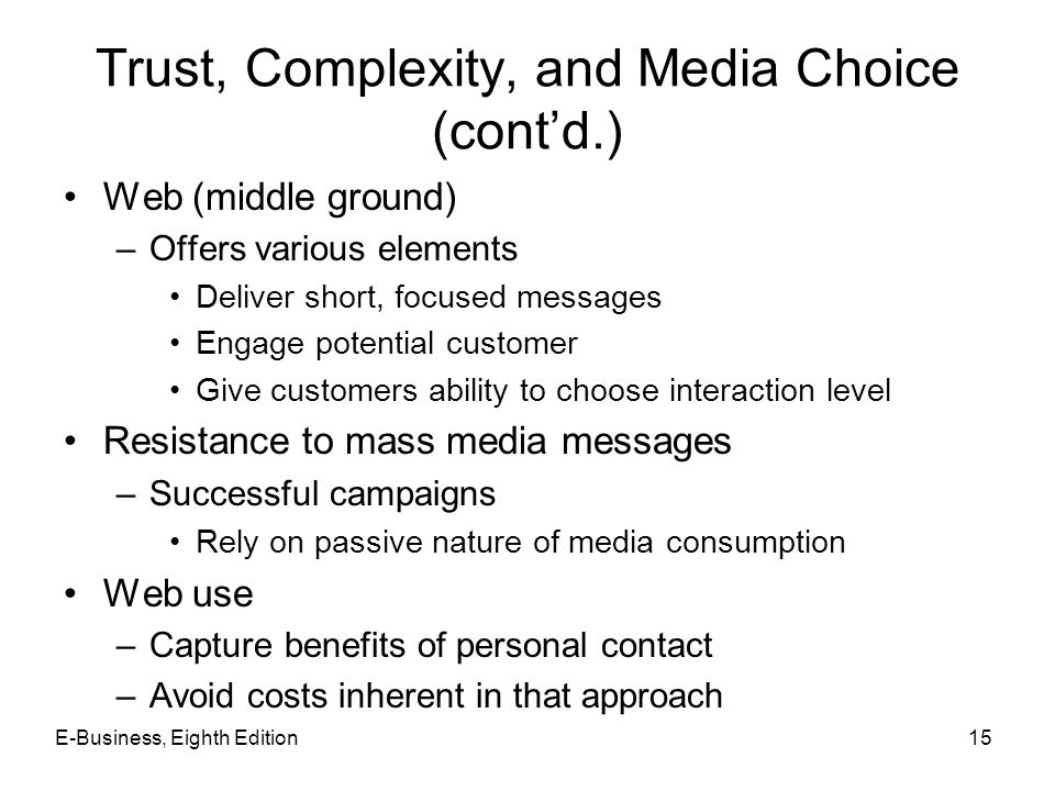 Trust, Complexity, and Media Choice (cont'd.) Web (middle ground) –Offers various elements Deliver short, focused messages Engage potential customer G