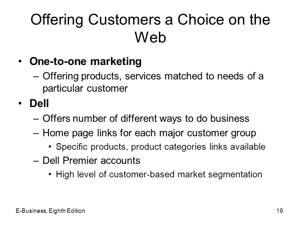 Offering Customers a Choice on the Web One-to-one marketing –Offering products, services matched to needs of a particular customer Dell –Offers number