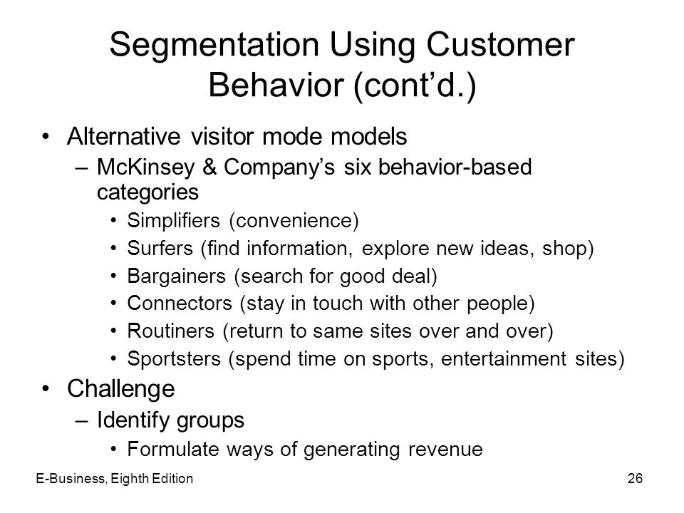 Segmentation Using Customer Behavior (cont'd.) Alternative visitor mode models –McKinsey & Company's six behavior-based categories Simplifiers (conven