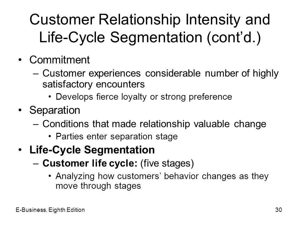 Customer Relationship Intensity and Life-Cycle Segmentation (cont'd.) Commitment –Customer experiences considerable number of highly satisfactory enco