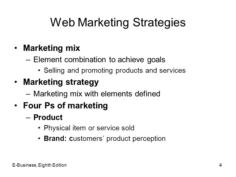 E-Business, Eighth Edition44 Web Marketing Strategies Marketing mix –Element combination to achieve goals Selling and promoting products and services