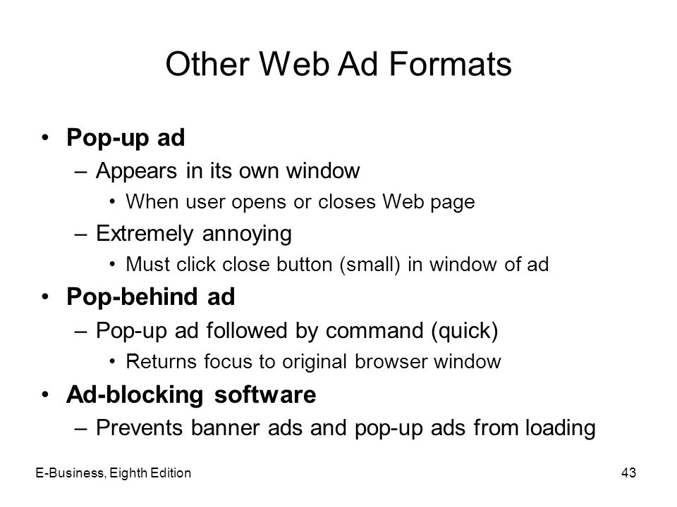 Other Web Ad Formats Pop-up ad –Appears in its own window When user opens or closes Web page –Extremely annoying Must click close button (small) in wi