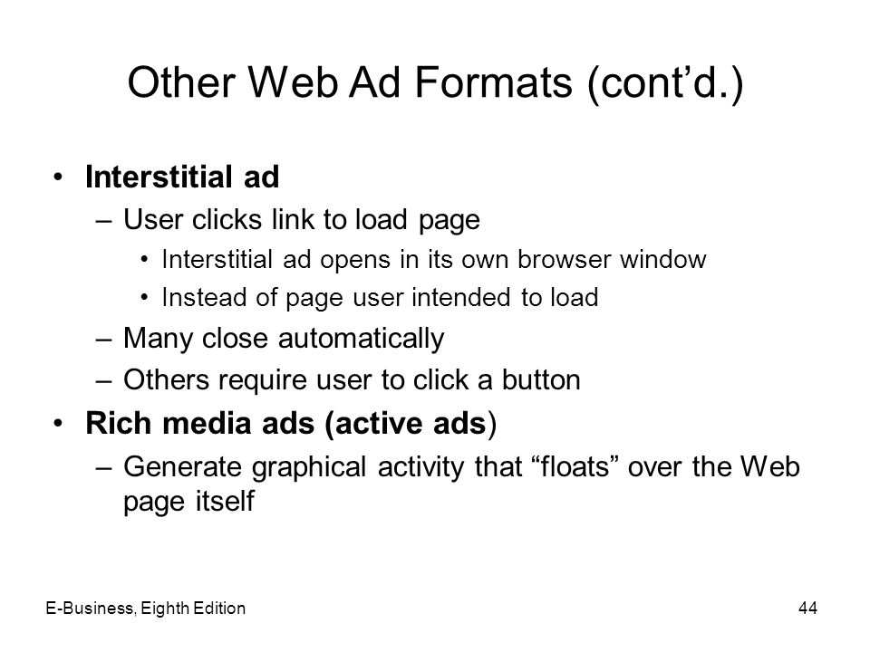 Other Web Ad Formats (cont'd.) Interstitial ad –User clicks link to load page Interstitial ad opens in its own browser window Instead of page user int