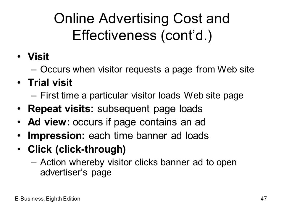 Online Advertising Cost and Effectiveness (cont'd.) Visit –Occurs when visitor requests a page from Web site Trial visit –First time a particular visi