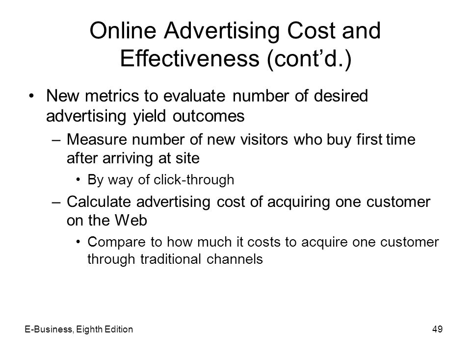 Online Advertising Cost and Effectiveness (cont'd.) New metrics to evaluate number of desired advertising yield outcomes –Measure number of new visito