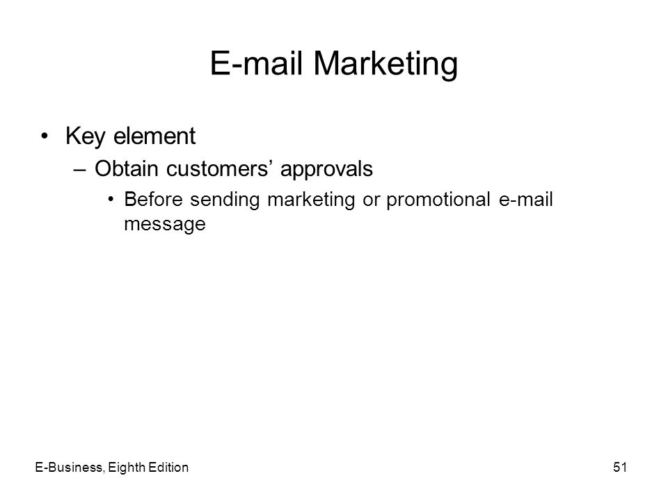 E-mail Marketing Key element –Obtain customers' approvals Before sending marketing or promotional e-mail message E-Business, Eighth Edition51