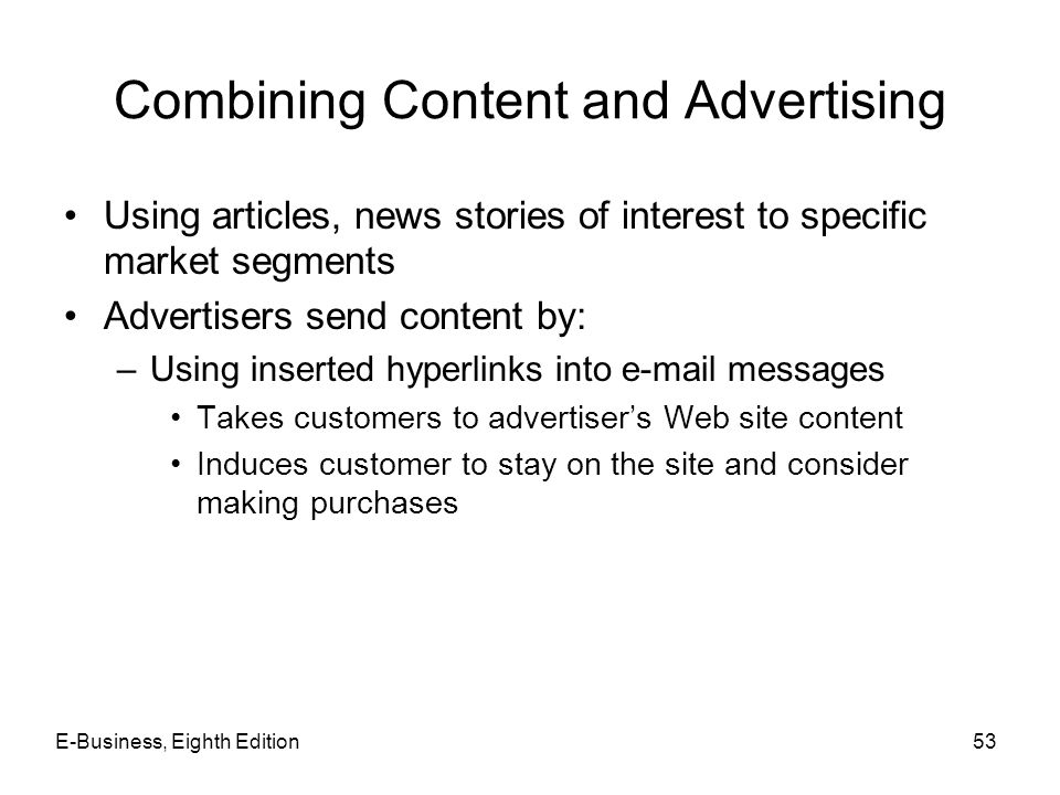 Combining Content and Advertising Using articles, news stories of interest to specific market segments Advertisers send content by: –Using inserted hy