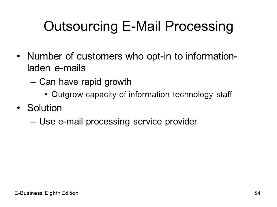 Outsourcing E-Mail Processing Number of customers who opt-in to information- laden e-mails –Can have rapid growth Outgrow capacity of information tech