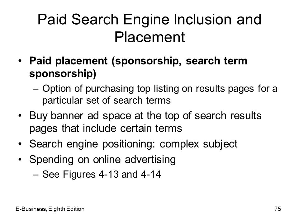 Paid Search Engine Inclusion and Placement Paid placement (sponsorship, search term sponsorship) –Option of purchasing top listing on results pages fo