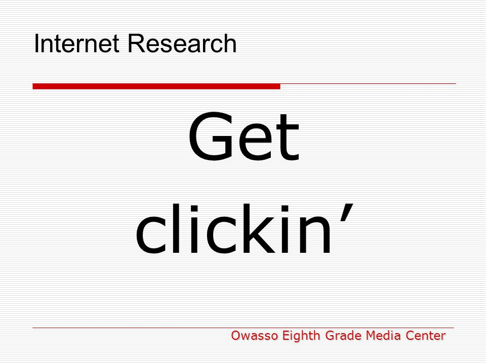 Internet Research Get clickin' Owasso Eighth Grade Media Center