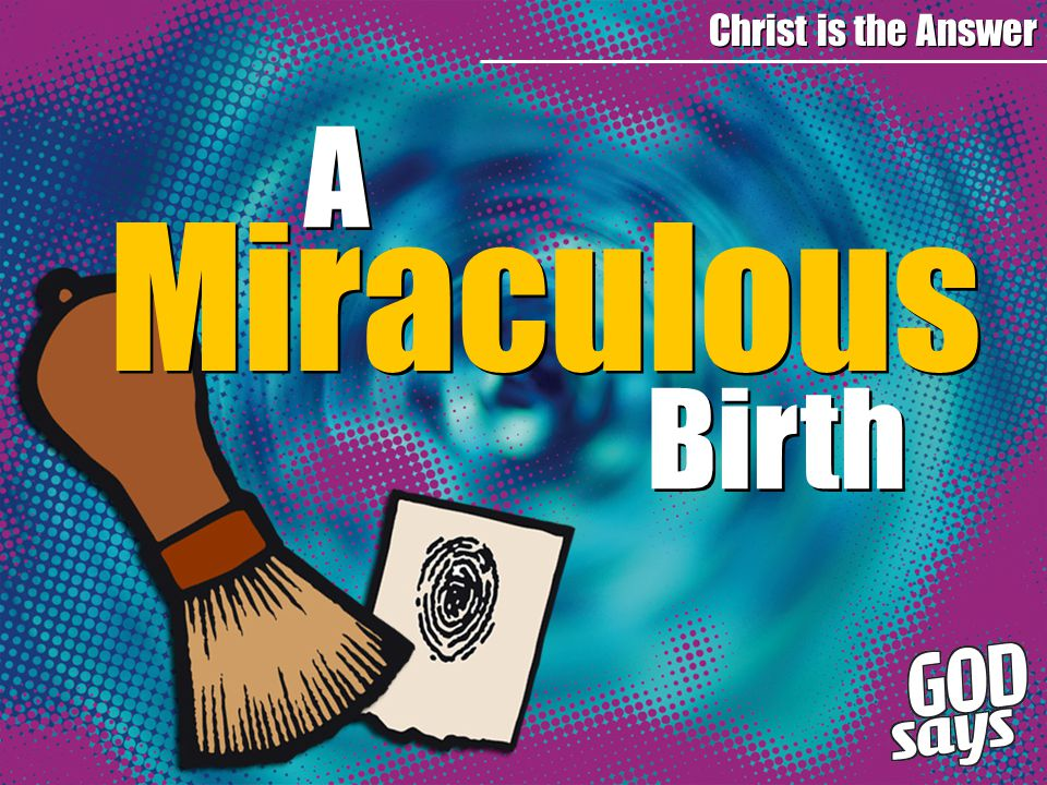 A A Birth Christ is the Answer Miraculous