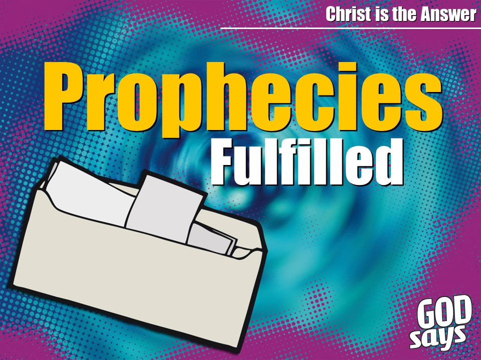 Fulfilled Christ is the Answer Prophecies